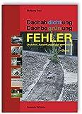 Dachabdichtung - Dachbegrünung. FEHLER - Ursachen, Auswirkungen und Vermeidung.: Band 1.