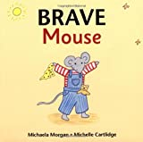 Brave Mouse, Michaela Morgan, 1847801102