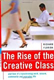The Rise Of The Creative Class: And How It's Transforming Work, Leisure, Community And Everyday Life by Richard Florida (2002-05-01)