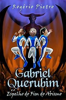 Gabriel Querubim e o Espelho do Fim do Abismo por [Pietro, Rogério]