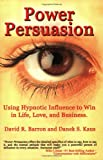 img - for Power Persuasion: Using Hypnotic Influence in Life, Love and Business book / textbook / text book