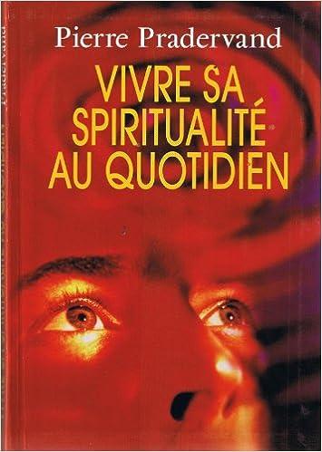 Amazon Fr Vivre Sa Spiritualite Au Quotidien Pierre