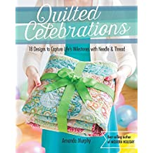 Quilted Celebrations: 18 Designs to Capture Life's Milestones with Needle & Thread