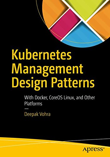 D0wnl0ad Kubernetes Management Design Patterns: With Docker, CoreOS Linux, and Other Platforms<br />PDF
