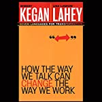 How the Way We Talk Can Change the Way We Work: Seven Languages for Transformation | Leonard L. Martin,Robert Kegan