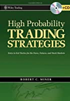 High Probability Trading Strategies: Entry to Exit Tactics for the Forex, Futures, and Stock Markets Front Cover