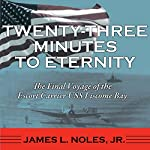 Twenty-Three Minutes to Eternity: The Final Voyage of the Escort Carrier USS Liscome Bay | James L. Noles Jr.