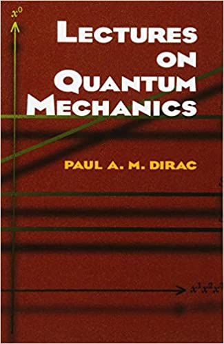 Lectures on Quantum Mechanics: Paul A  M  Dirac