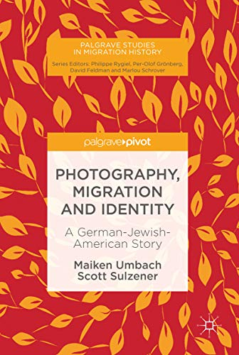 Photography, Migration and Identity: A German-Jewish-American Story (Palgrave Studies in Migration History) por Maiken Umbach,Scott Sulzener