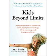 Kids Beyond Limits: The Anat Baniel Method for Awakening the Brain and Transforming the Life of Your Child With Special Needs