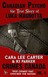 Canadian Psycho: Luka Magnotta (Crimes Canada- True Crimes That Shocked The Nation Book 5)