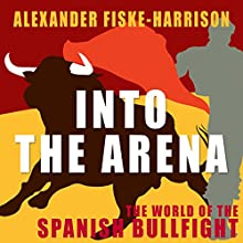 Into the Arena Audiobook by Alexander Fiske-Harrison Narrated by Paul Thornley