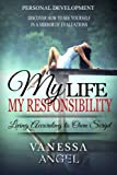 My Life is My Responsibility, or Living According to Own Script: How to Be Happy, Feeling Good, Self Esteem, Positive Thinking, Mental Health (Personal Development Book)