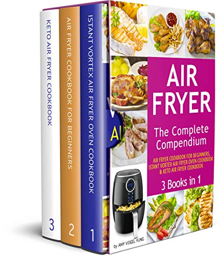 Air Fryer: The Complete Air Fryer CookBook. 3 books in 1: Air Fryer CookBook For Beginners, Keto Air Fryer CookBook, Instant Vortex Air Fryer Oven Cookbook. … Hundreds of Amazingly Easy Recipes included