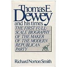 Thomas E. Dewey and His Times