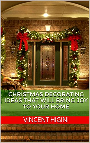 Christmas Decorating Ideas That Will Bring Joy To Your Home EBook Vincent Higini Amazonca Kindle Store