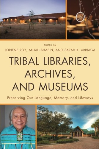 Tribal Libraries, Archives, and Museums: Preserving Our Language, Memory, And Lifeways