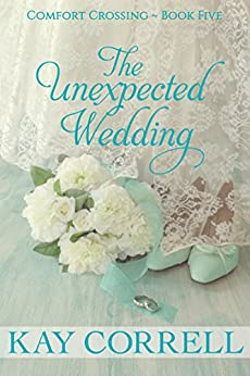 The Unexpected Wedding (Comfort Crossing Book 5) by [Correll, Kay]