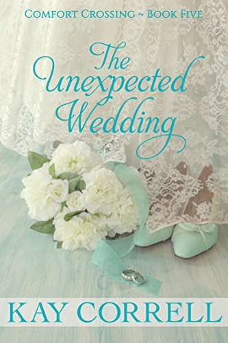 (The Unexpected Wedding (Comfort Crossing Book 5))