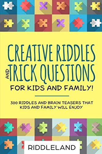 Creative Riddles & Trick Questions For Kids and Family: 300 Riddles and Brain Teasers That Kids and Family Will Enjoy - Age 7-9 8-12 -