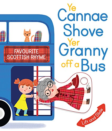 Ye Cannae Shove Yer Granny Off A Bus: A Favourite Scottish Rhyme with Moving Parts (Wee Kelpies) (Ye Cannae Shove Yer Granny Off A Bus)