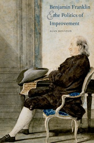 Download Benjamin Franklin and the Politics of Improvement (The Lewis Walpole Series in Eighteenth-Century Culture and History) ebook