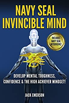 Download for free Navy SEAL Invincible Mind: Develop Mental Toughness, Confidence, and a High-Achiever Mindset!