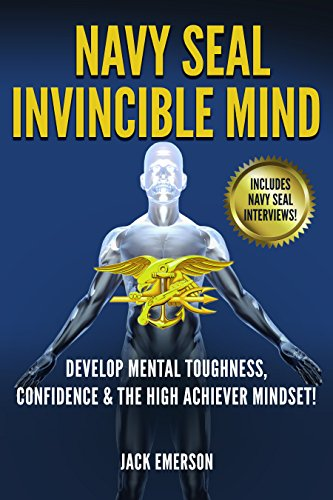 Navy SEAL Invincible Mind: Develop Mental Toughness, Confidence, and a High-Achiever Mindset! (Arts Seal Navy Martial)