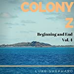Beginning and End: Colony Z, Volume 4 | Luke Shephard