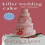 Killer Wedding Cake: Daphne Martin Cake Mystery | Gayle Trent