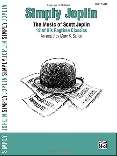 Easy Piano 12 of His Ragtime Classics Simply Joplin The Music of Scott Joplin