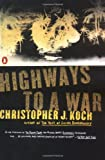 Front cover for the book Highways to a War by Christopher J. Koch