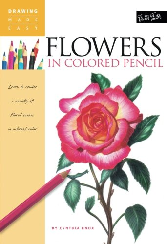 Flowers in Colored Pencil: Learn to render a variety of floral scenes in vibrant color (Drawing Made Easy) ()