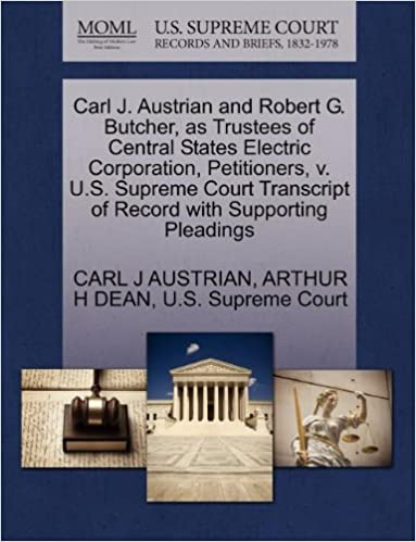 Book Carl J. Austrian and Robert G. Butcher, as Trustees of Central States Electric Corporation, Petitioners, v. U.S. Supreme Court Transcript of Record with Supporting Pleadings