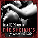 The Sheikh's Forced Bride: Sharjah Sheikhs, Book 1 Audiobook by Leslie North Narrated by Nicholas Thurkettle