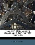 Law and Ordinances Governing the City of Chicago, Joseph E. Gary, 1174904674