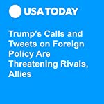 Trump's Calls and Tweets on Foreign Policy Are Threatening Rivals, Allies | David Jackson