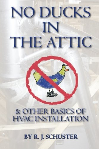 Hvac Heating - No Ducks in the Attic: & Other Basics of HVAC Installation