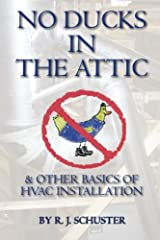 No Ducks in the Attic: & Other Basics of HVAC Installation Paperback