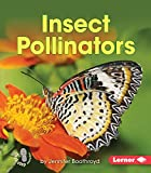 Insect Pollinators (First Step Nonfiction) (First Step Nonfiction - Pollination)