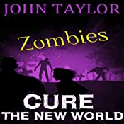 Zombies: Cure: The New World, Book 4 | John Taylor