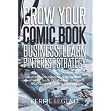 Grow Your Comic Book Business: Learn Pinterest Strategy: How to Increase Blog Subscribers, Make More Sales, Design Pins, Automate & Get Website Traffic for Free
