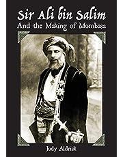 Sir Ali Bin Salim and the Making of Mombasa