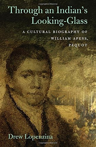 Through an Indian's Looking-Glass: A Cultural Biography of William Apess, Pequot (Native Americans of the Northeast) ebook