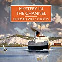 Mystery in the Channel Audiobook by Freeman Wills Crofts Narrated by Gordon Griffin