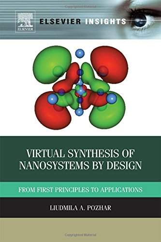 Virtual Synthesis of Nanosystems by Design: From First Principles to Applications (Elsevier Insights)
