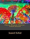 Cherry Blossom Sunrise~ Lined Journal, Laurel Sobol, 1495998282