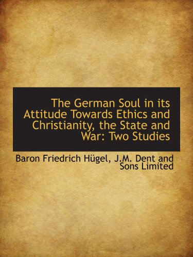 The German Soul in its Attitude Towards Ethics and Christianity, the State and War: Two Studies