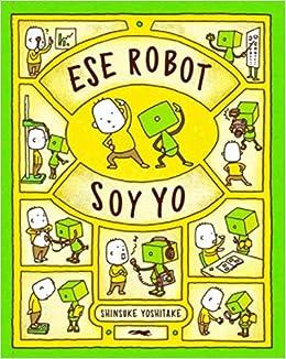Ese robot soy yo: Amazon.es: Yoshitake, Shinsuke, Yoshitake, Shinsuke:  Libros