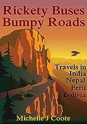 Rickety Buses Bumpy Roads: Travels in India Nepal Peru Bolivia